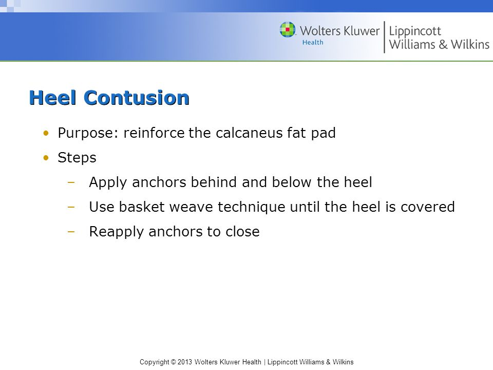 Heel Contusion Purpose: reinforce the calcaneus fat pad Steps