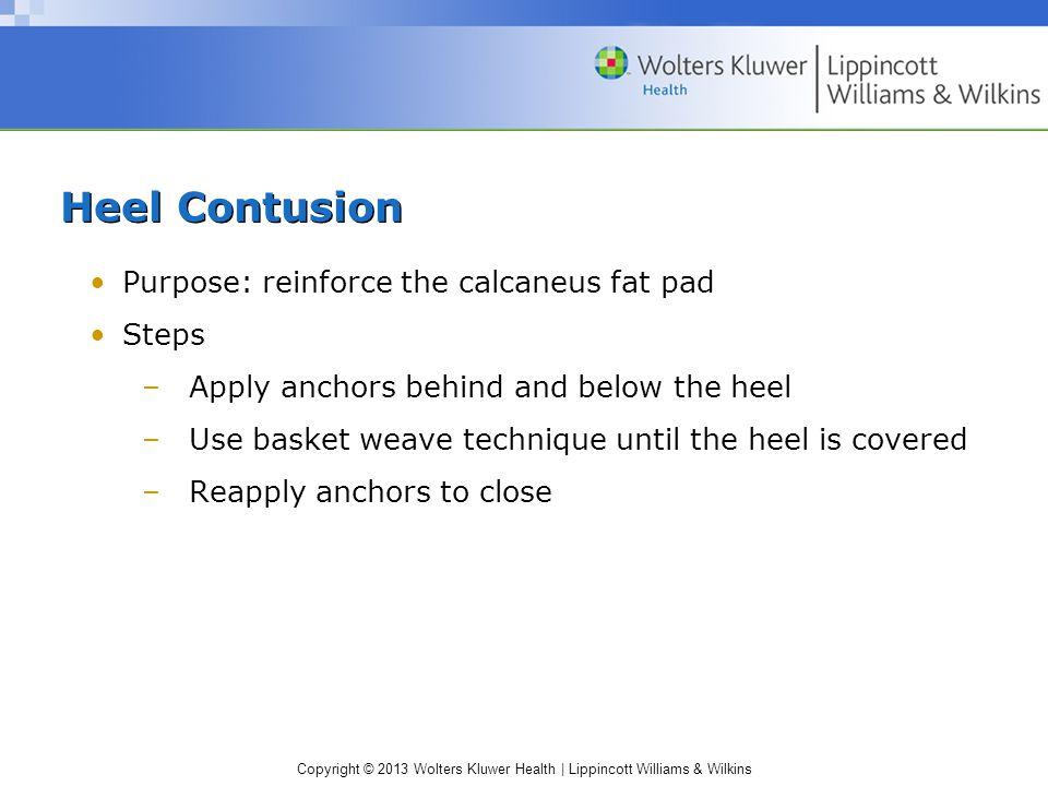 Heel Contusion Purpose: reinforce the calcaneus fat pad Steps