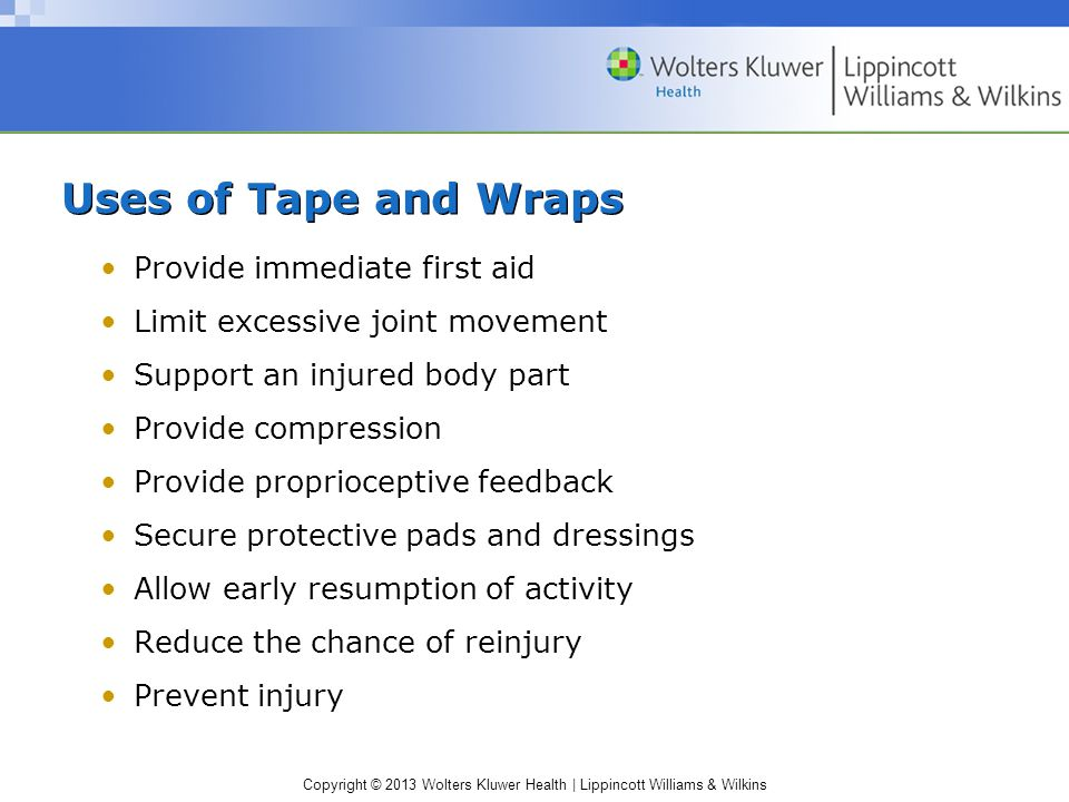Uses of Tape and Wraps Provide immediate first aid