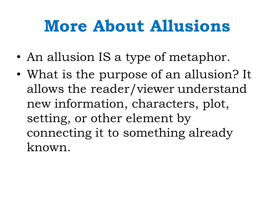 More About Allusions An allusion IS a type of metaphor.