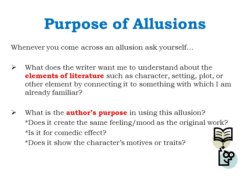 Purpose of Allusions Whenever you come across an allusion ask yourself…