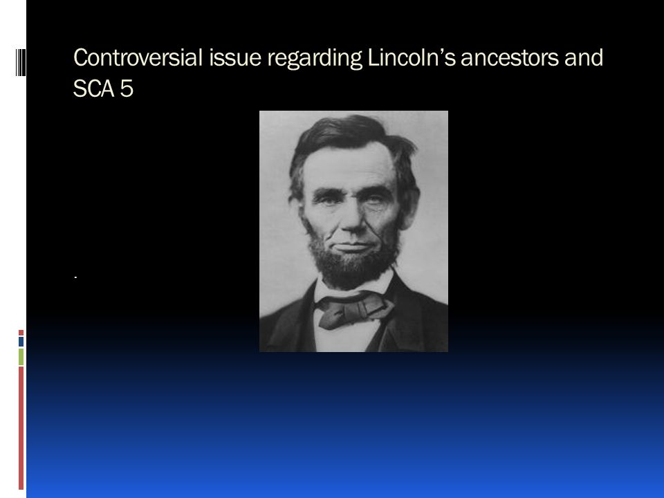 Controversial issue regarding Lincoln's ancestors and SCA 5
