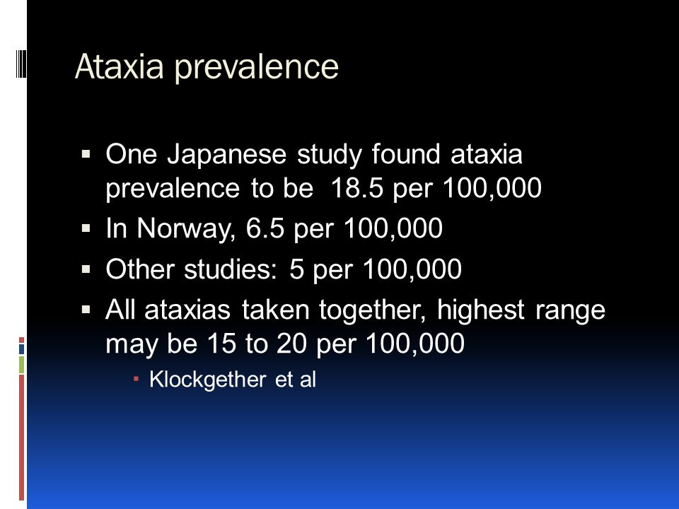 Ataxia prevalence One Japanese study found ataxia prevalence to be 18.5 per 100,000. In Norway, 6.5 per 100,000.