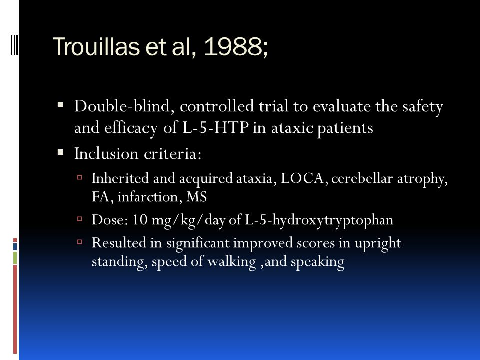 Trouillas et al, 1988; Double-blind, controlled trial to evaluate the safety and efficacy of L-5-HTP in ataxic patients.