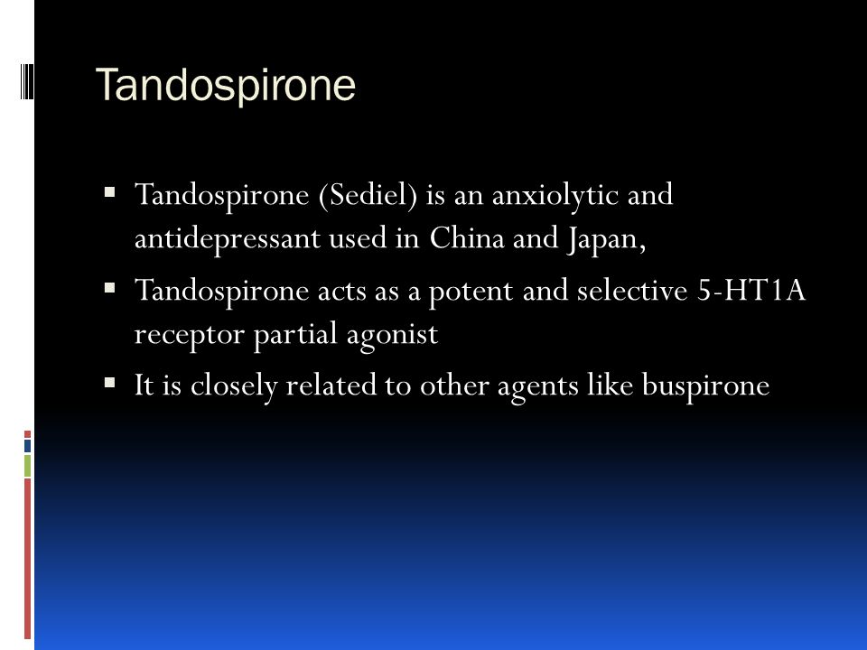 Tandospirone Tandospirone (Sediel) is an anxiolytic and antidepressant used in China and Japan,