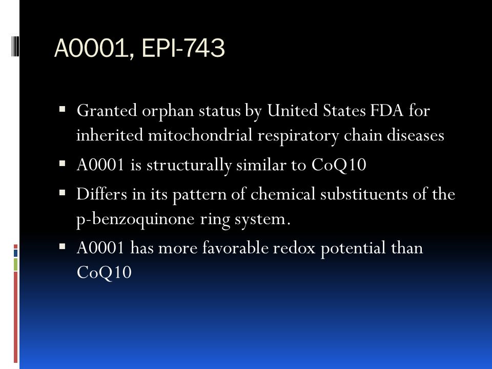 A0001, EPI-743 Granted orphan status by United States FDA for inherited mitochondrial respiratory chain diseases.