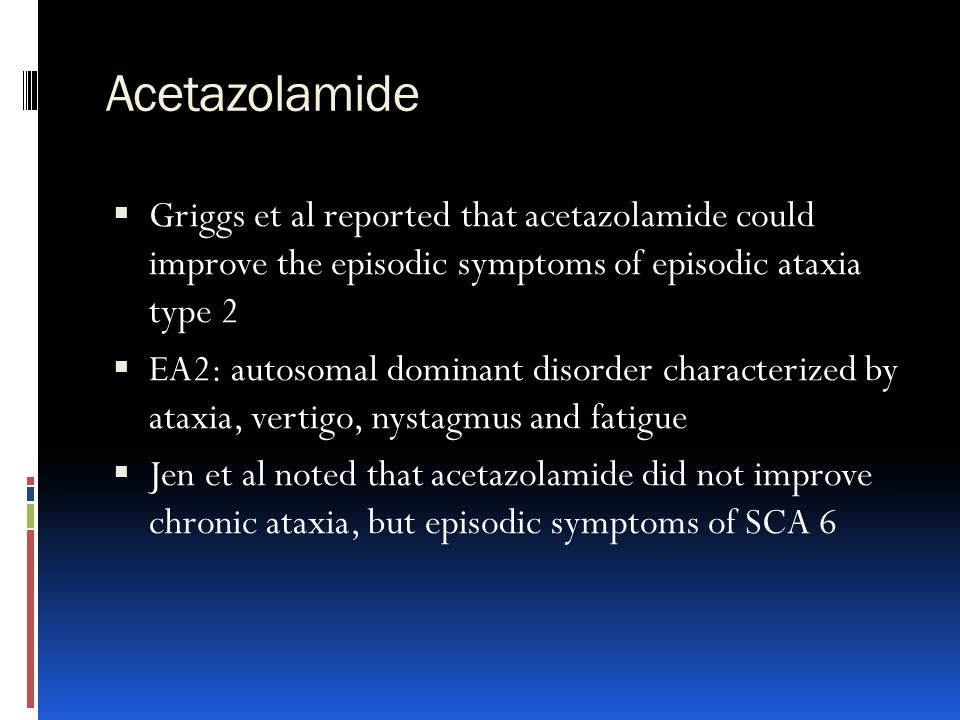 Acetazolamide Griggs et al reported that acetazolamide could improve the episodic symptoms of episodic ataxia type 2.