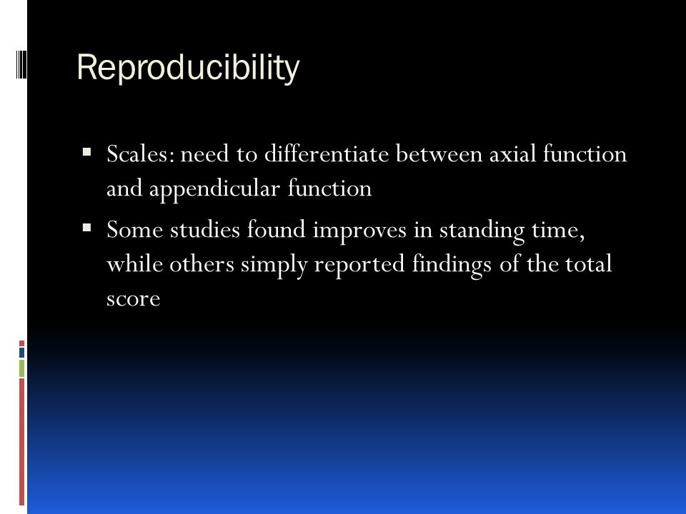 Reproducibility Scales: need to differentiate between axial function and appendicular function.