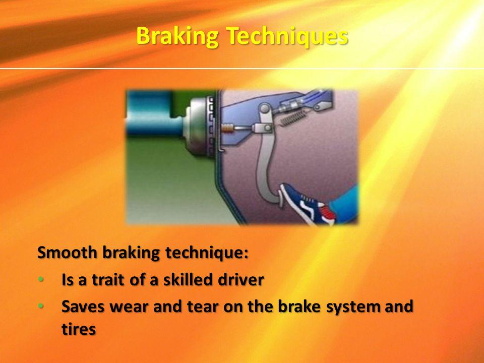 Braking Techniques Smooth braking technique: