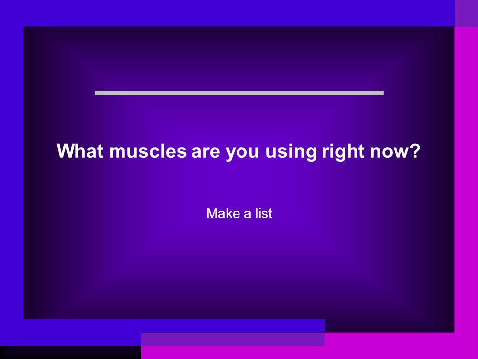 What muscles are you using right now