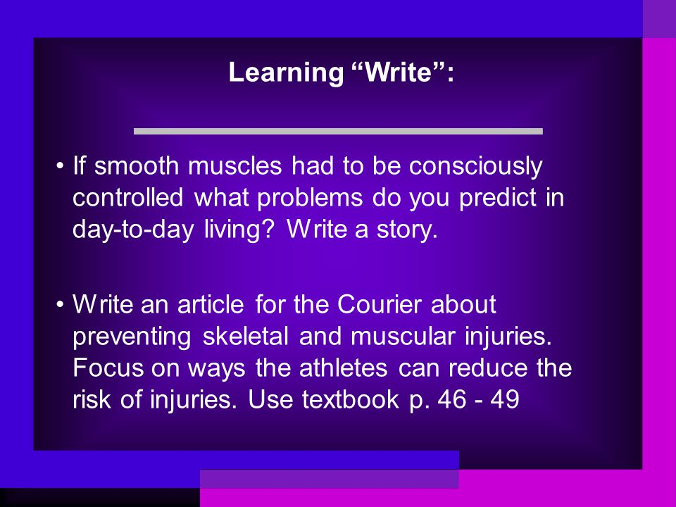 Learning Write : If smooth muscles had to be consciously controlled what problems do you predict in day-to-day living Write a story.