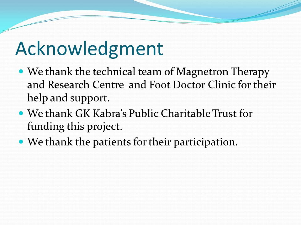 Acknowledgment We thank the technical team of Magnetron Therapy and Research Centre and Foot Doctor Clinic for their help and support.