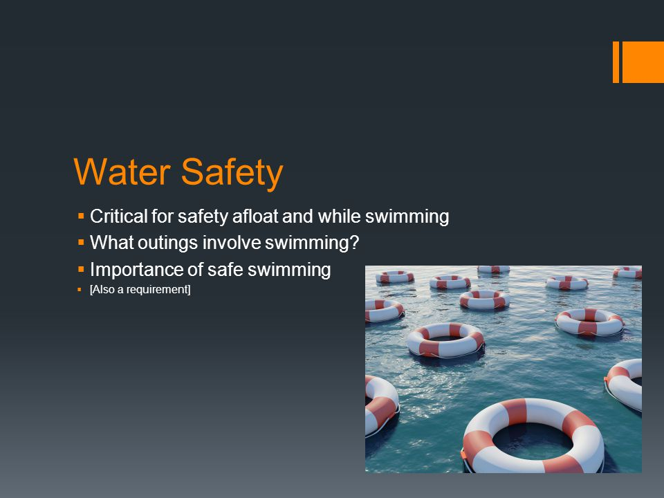 Water Safety Critical for safety afloat and while swimming