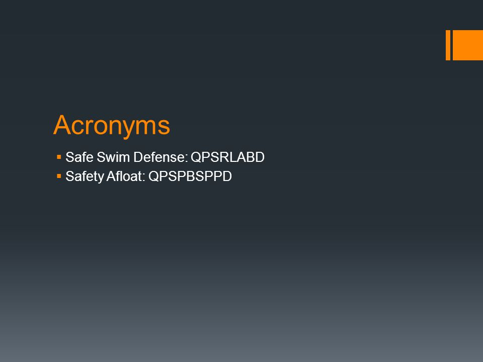 Acronyms Safe Swim Defense: QPSRLABD Safety Afloat: QPSPBSPPD