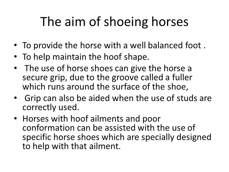 The aim of shoeing horses