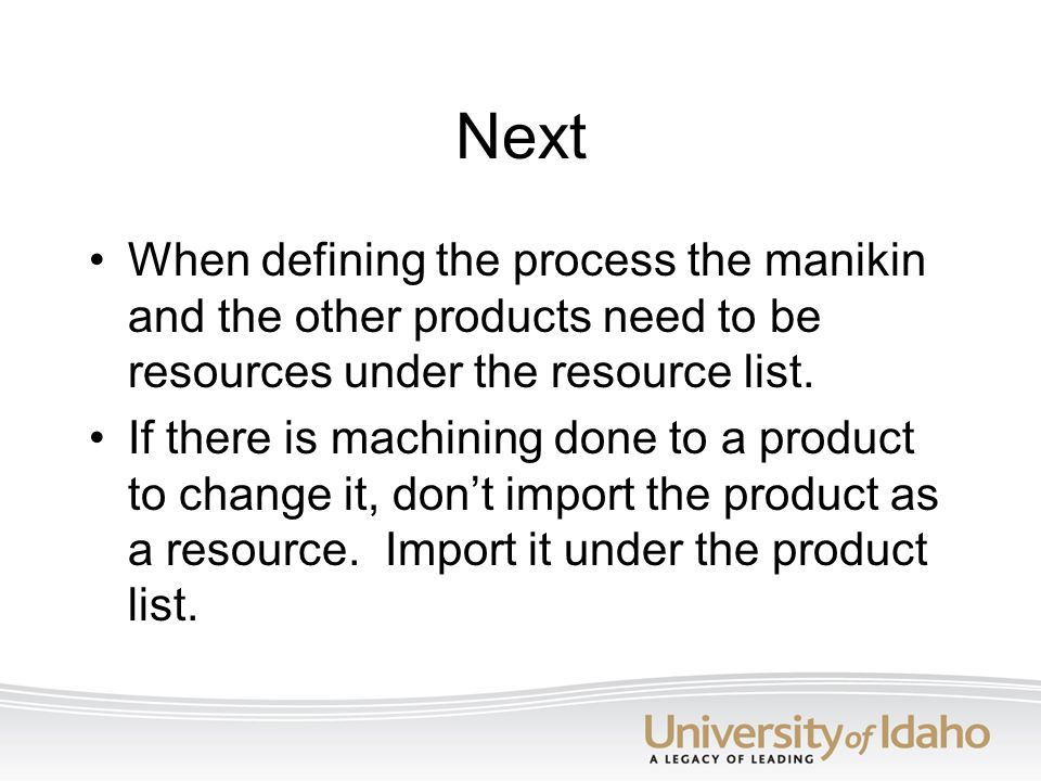 Next When defining the process the manikin and the other products need to be resources under the resource list.