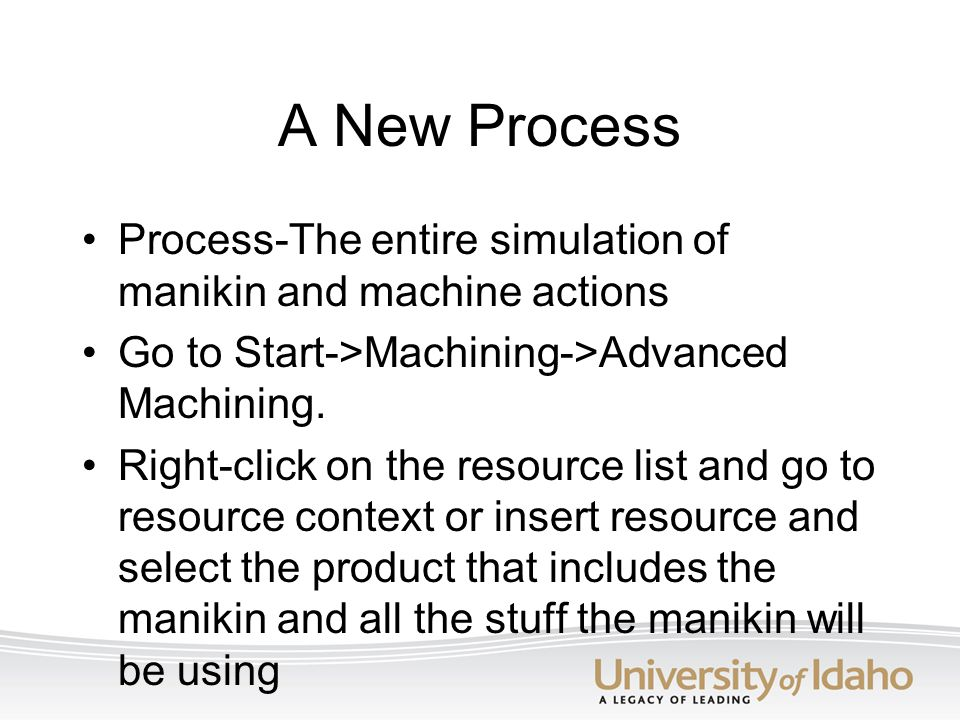 A New Process Process-The entire simulation of manikin and machine actions. Go to Start->Machining->Advanced Machining.