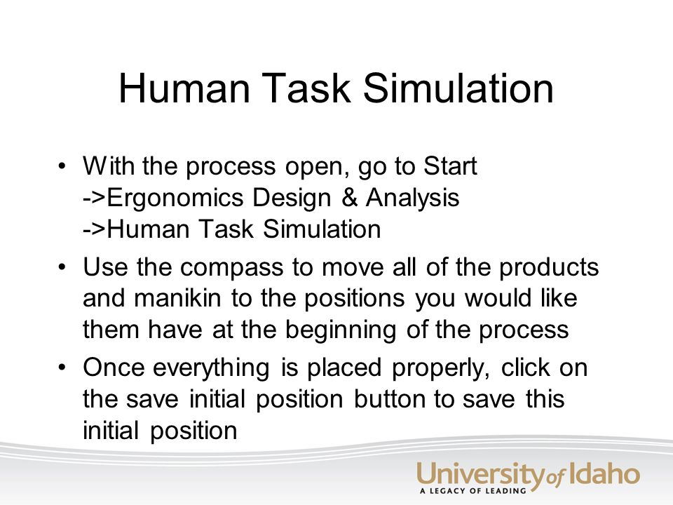 Human Task Simulation With the process open, go to Start ->Ergonomics Design & Analysis ->Human Task Simulation.