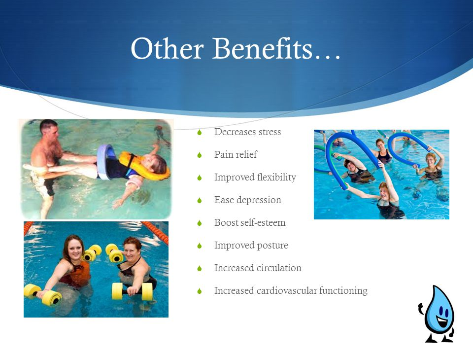 Other Benefits… Decreases stress Pain relief Improved flexibility