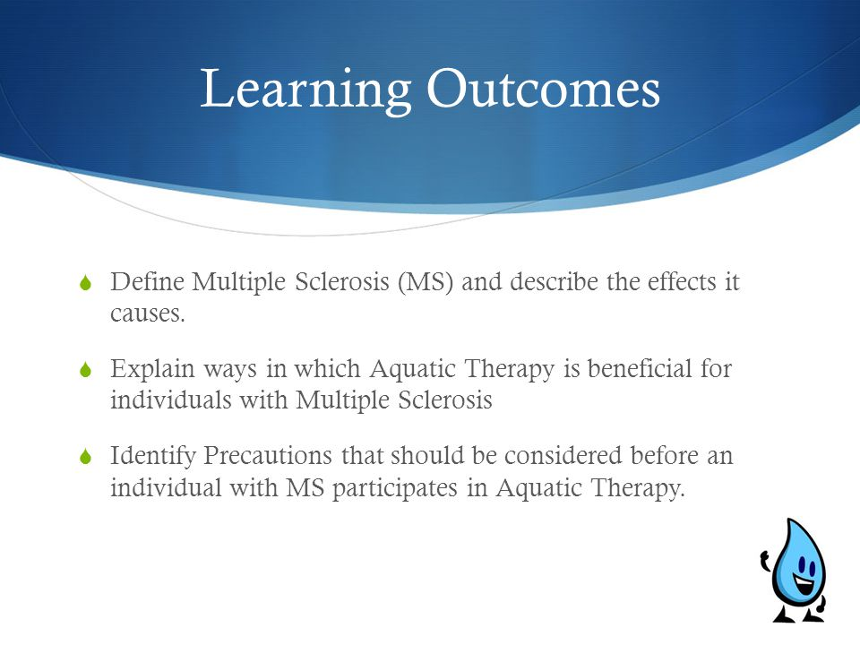 Learning Outcomes Define Multiple Sclerosis (MS) and describe the effects it causes.