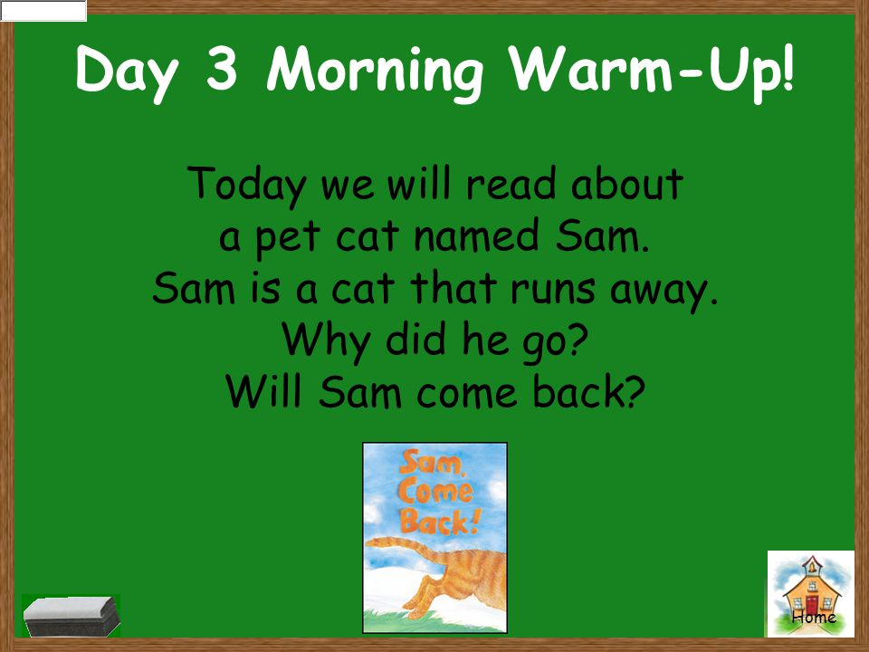 Day 3 Morning Warm-Up! Today we will read about a pet cat named Sam.