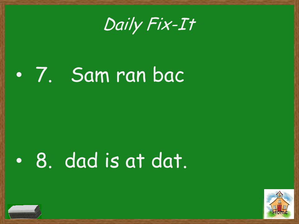 Daily Fix-It 7. Sam ran bac 8. dad is at dat.
