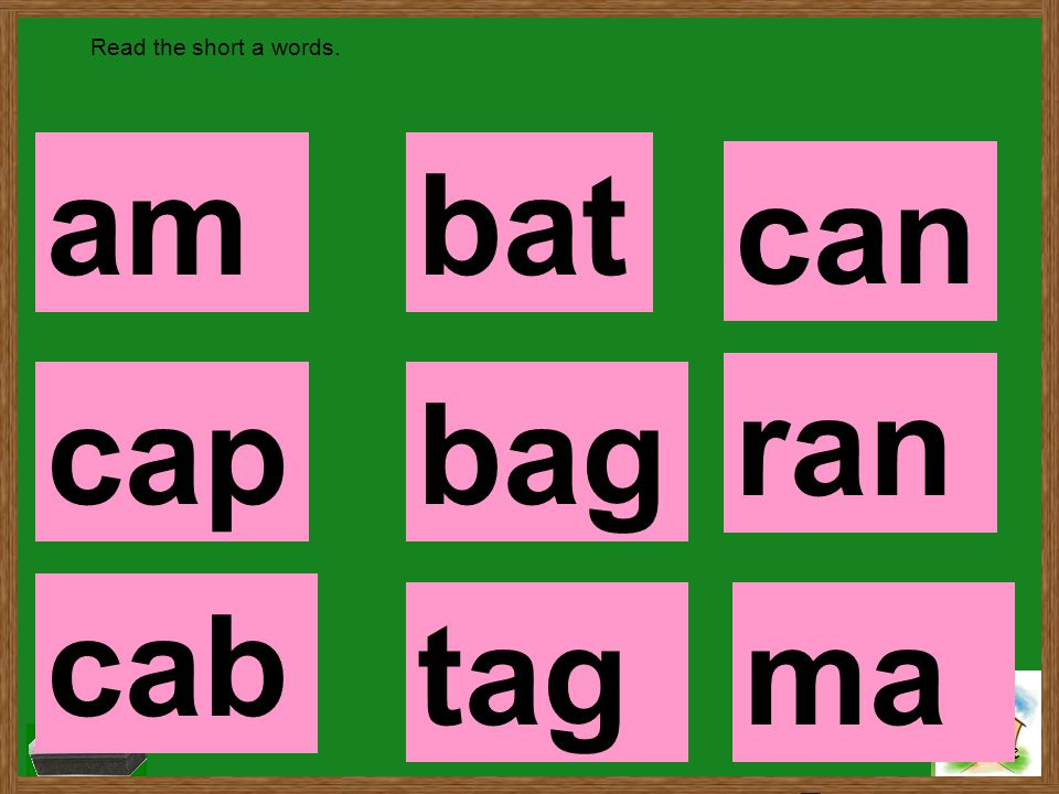 Read the short a words. am bat can ran cap bag cab tag mad