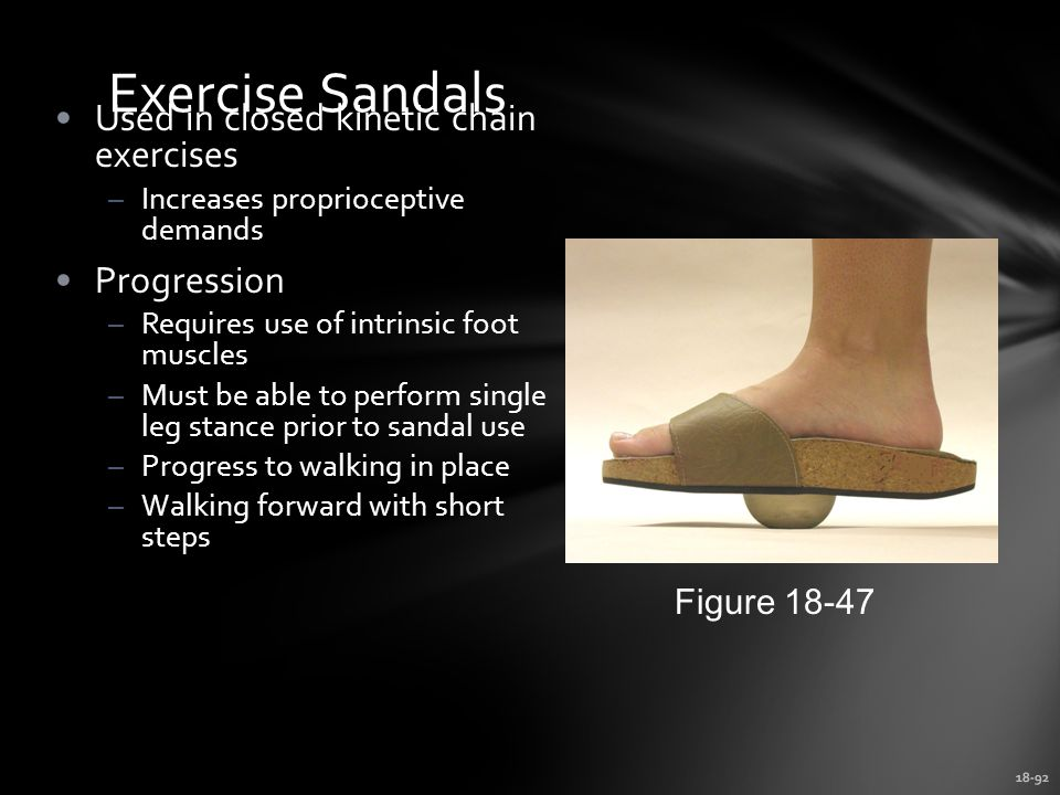 Exercise Sandals Used in closed kinetic chain exercises Progression