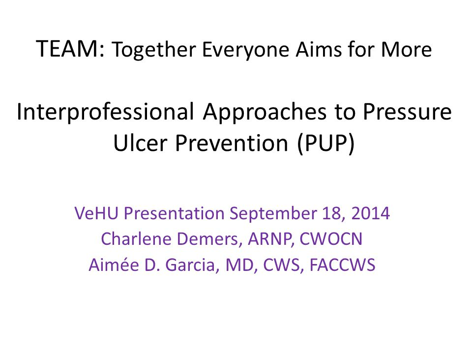 TEAM: Together Everyone Aims for More Interprofessional Approaches to Pressure Ulcer Prevention (PUP)