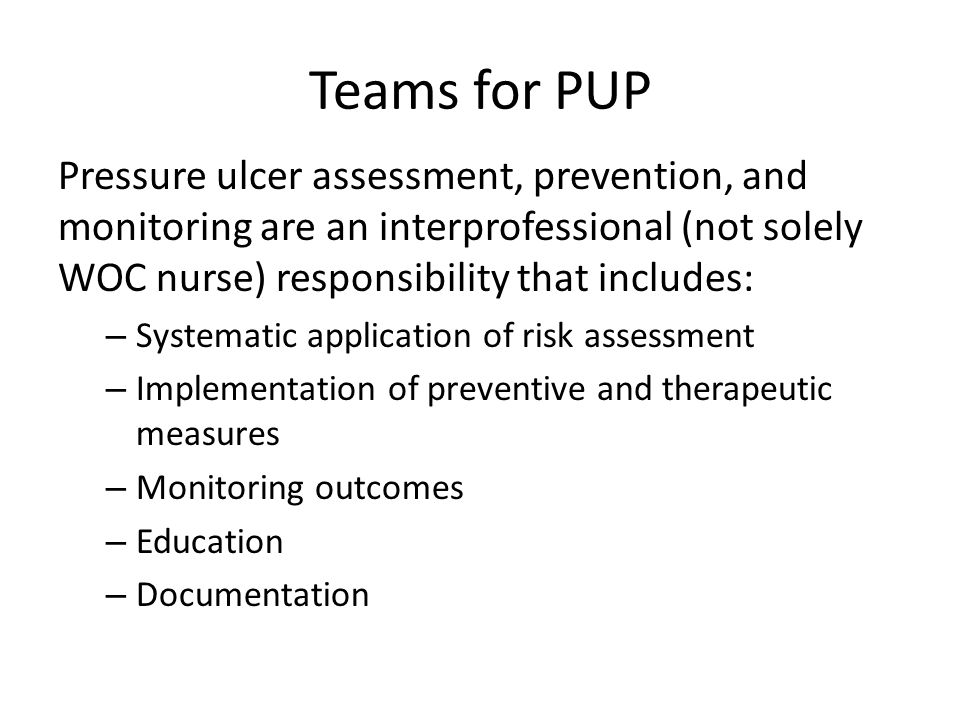 Teams for PUP Pressure ulcer assessment, prevention, and monitoring are an interprofessional (not solely WOC nurse) responsibility that includes: