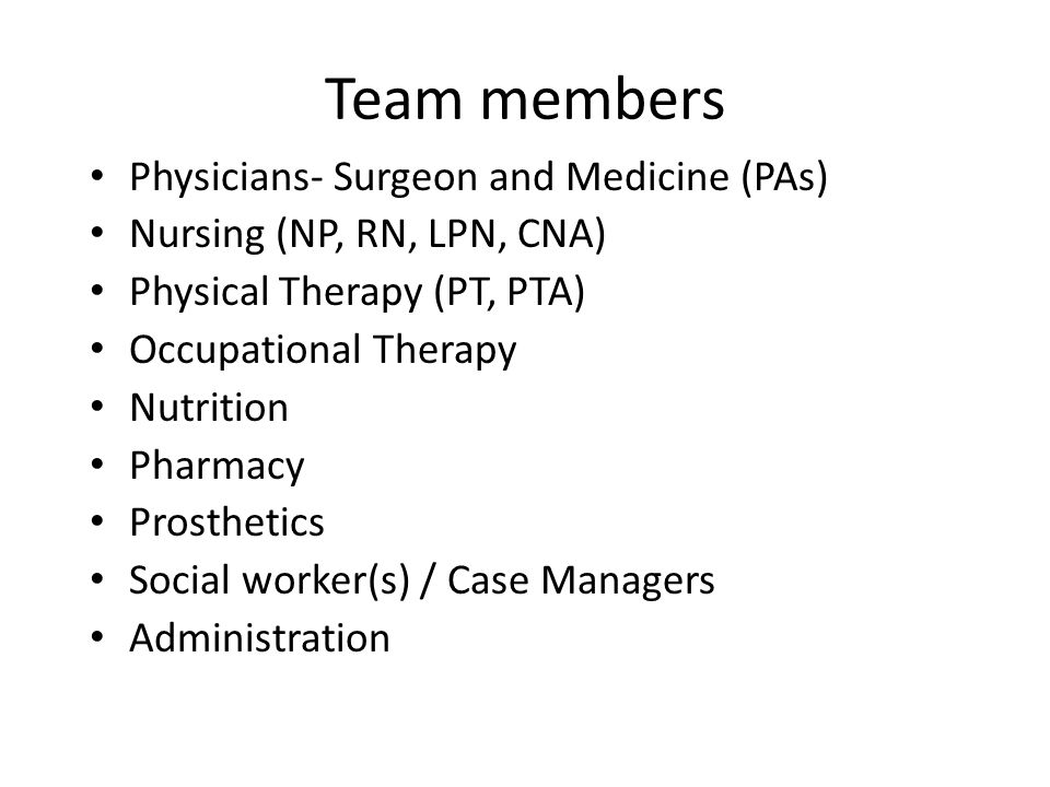 Team members Physicians- Surgeon and Medicine (PAs)