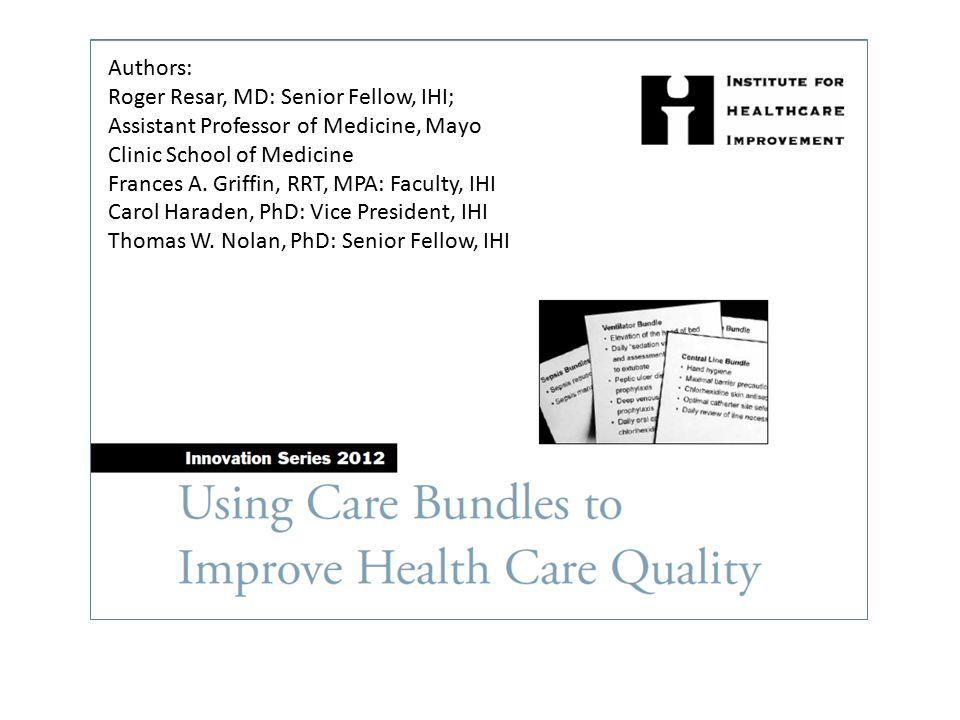 Authors: Roger Resar, MD: Senior Fellow, IHI; Assistant Professor of Medicine, Mayo Clinic School of Medicine.