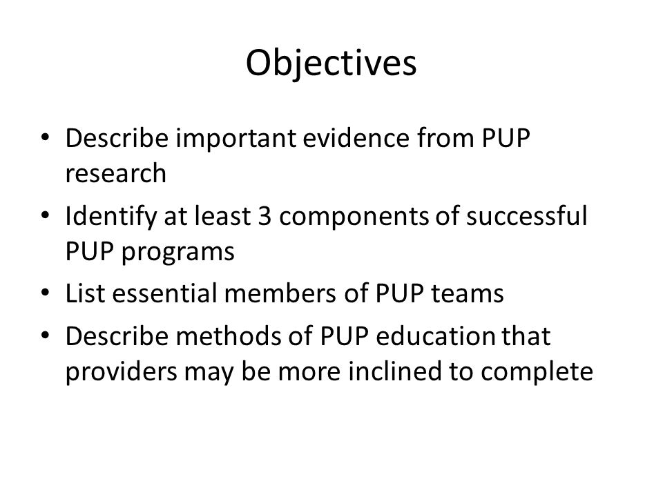Objectives Describe important evidence from PUP research