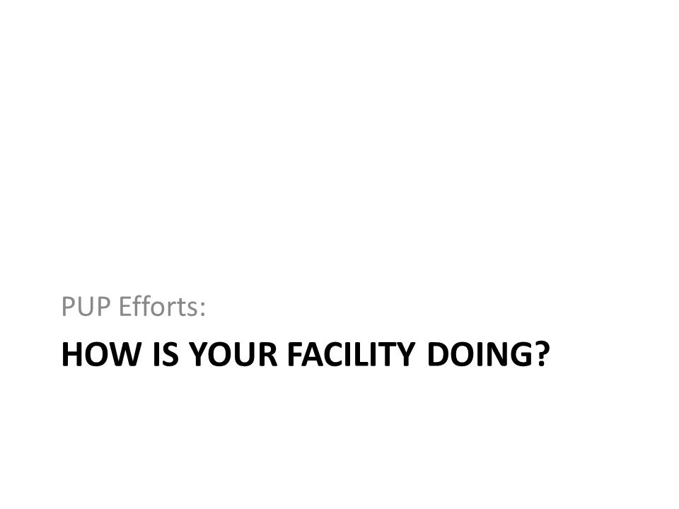 How is Your Facility Doing