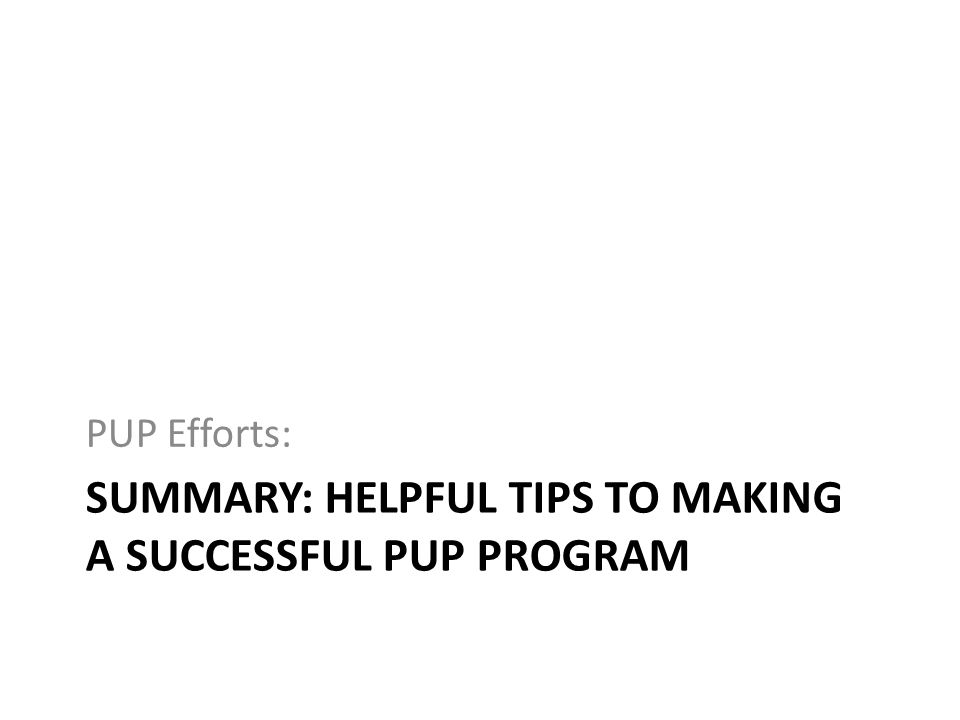 Summary: Helpful tips to making a successful PUP program
