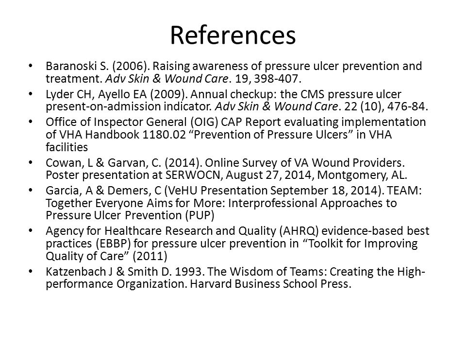 References Baranoski S. (2006). Raising awareness of pressure ulcer prevention and treatment. Adv Skin & Wound Care. 19, 398-407.