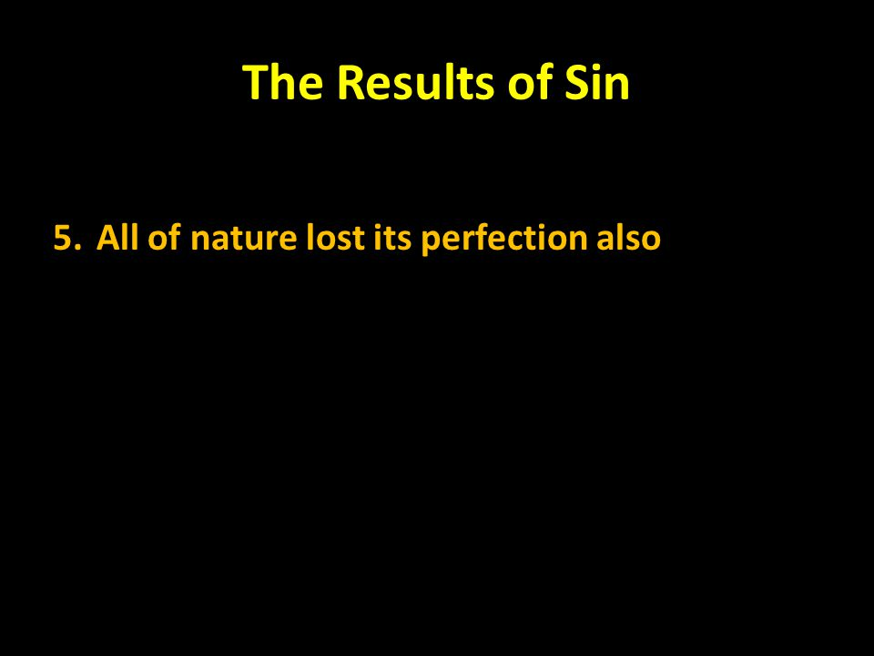 The Results of Sin 5. All of nature lost its perfection also