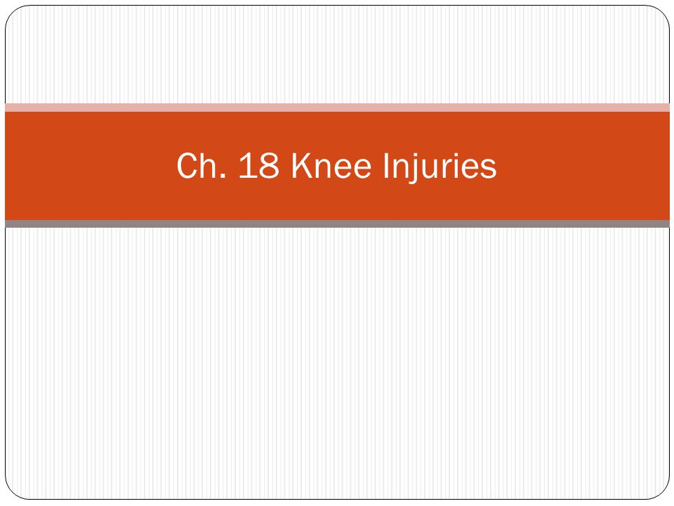 Ch. 18 Knee Injuries