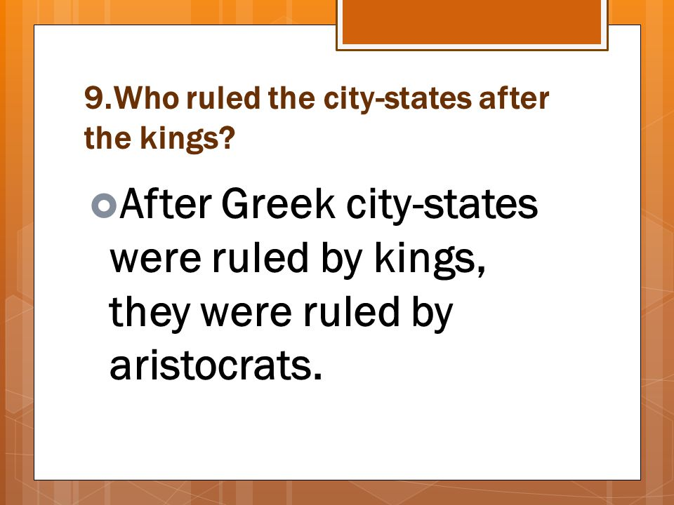 9.Who ruled the city-states after the kings