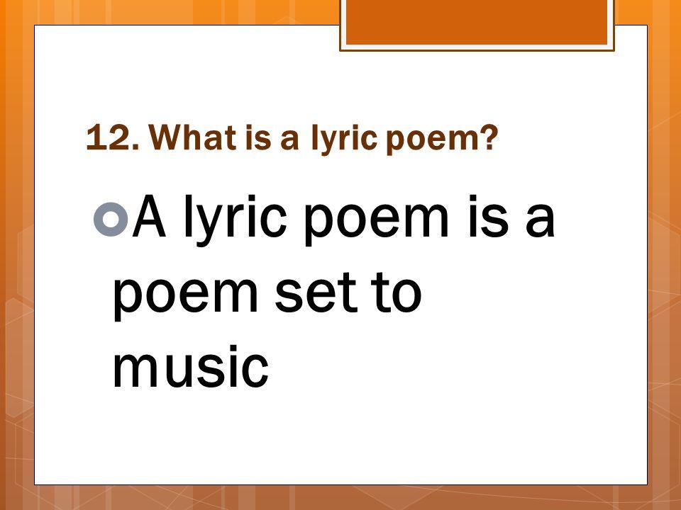 A lyric poem is a poem set to music
