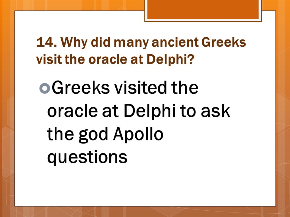 14. Why did many ancient Greeks visit the oracle at Delphi