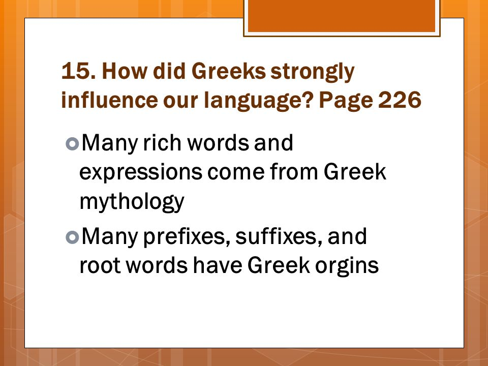 15. How did Greeks strongly influence our language Page 226