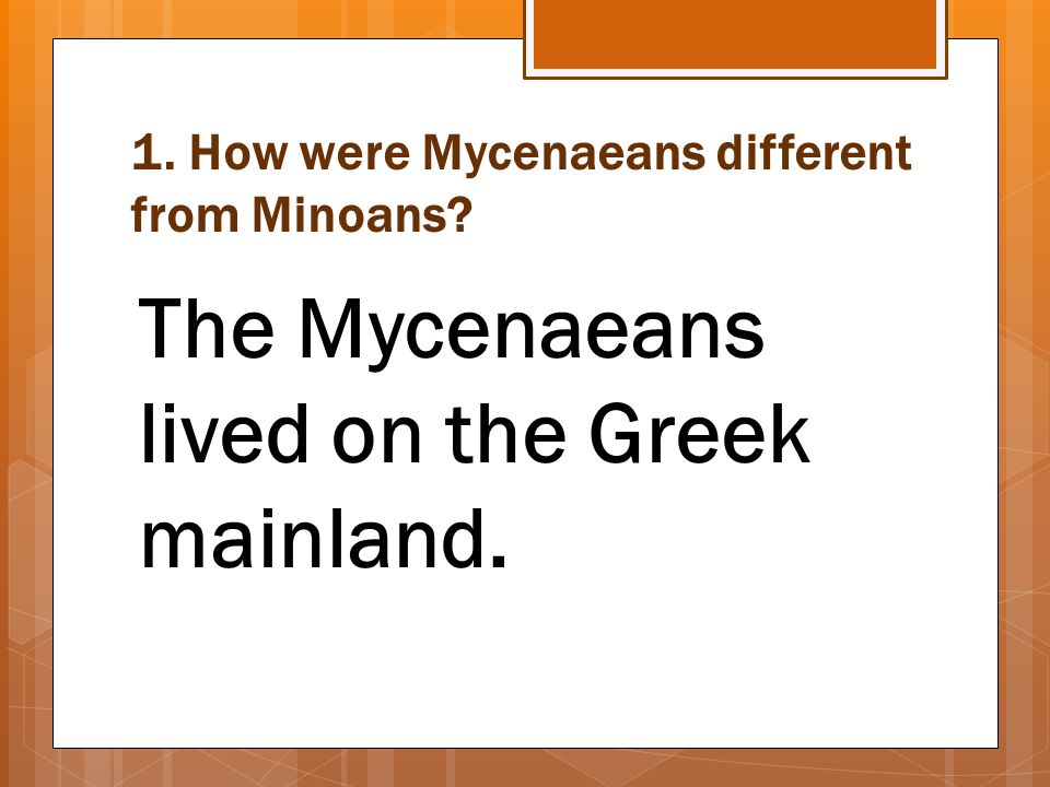 1. How were Mycenaeans different from Minoans