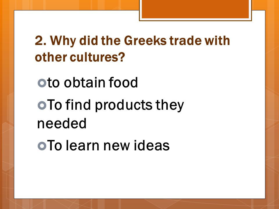 2. Why did the Greeks trade with other cultures