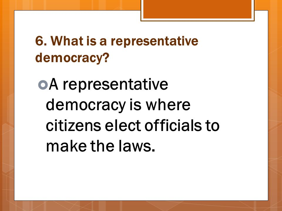 6. What is a representative democracy