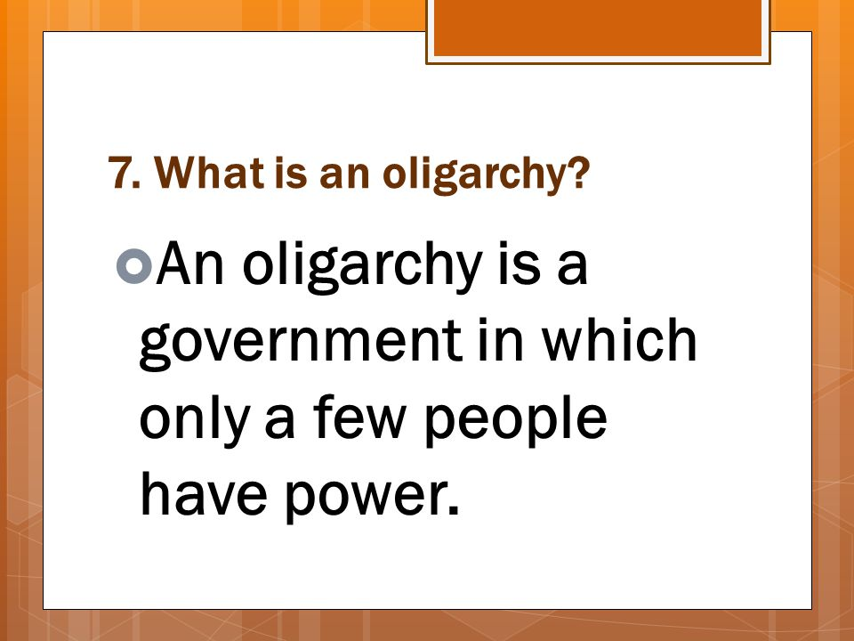 An oligarchy is a government in which only a few people have power.