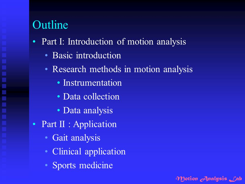 Outline Part I: Introduction of motion analysis Basic introduction