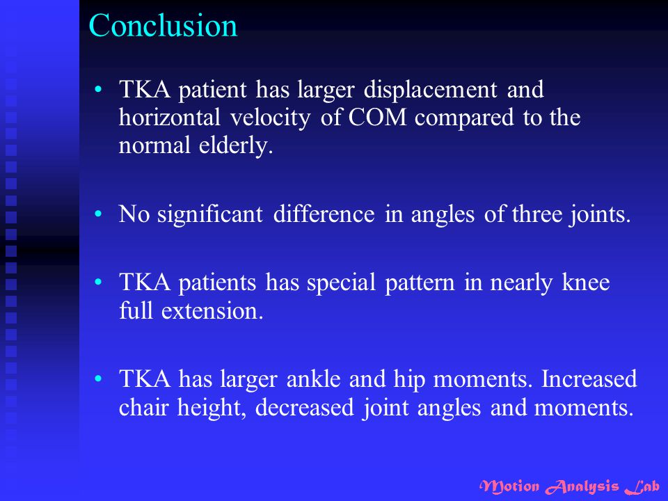 Conclusion TKA patient has larger displacement and horizontal velocity of COM compared to the normal elderly.