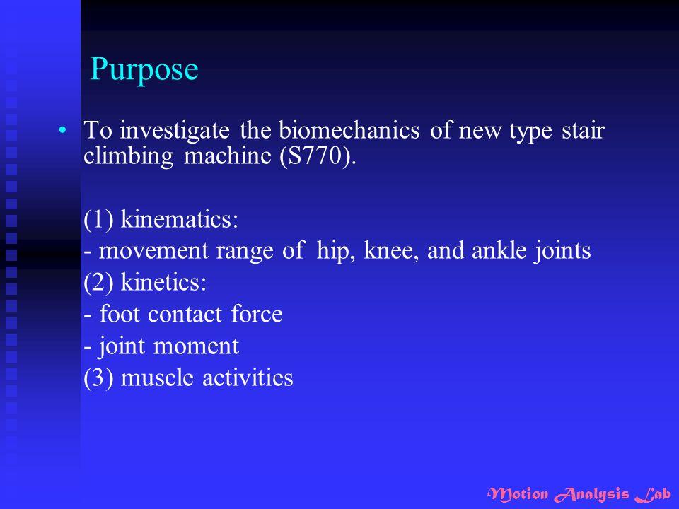 Purpose To investigate the biomechanics of new type stair climbing machine (S770). (1) kinematics: