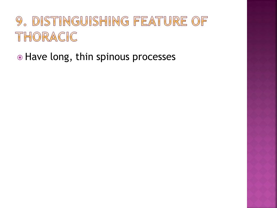 9. Distinguishing feature of thoracic